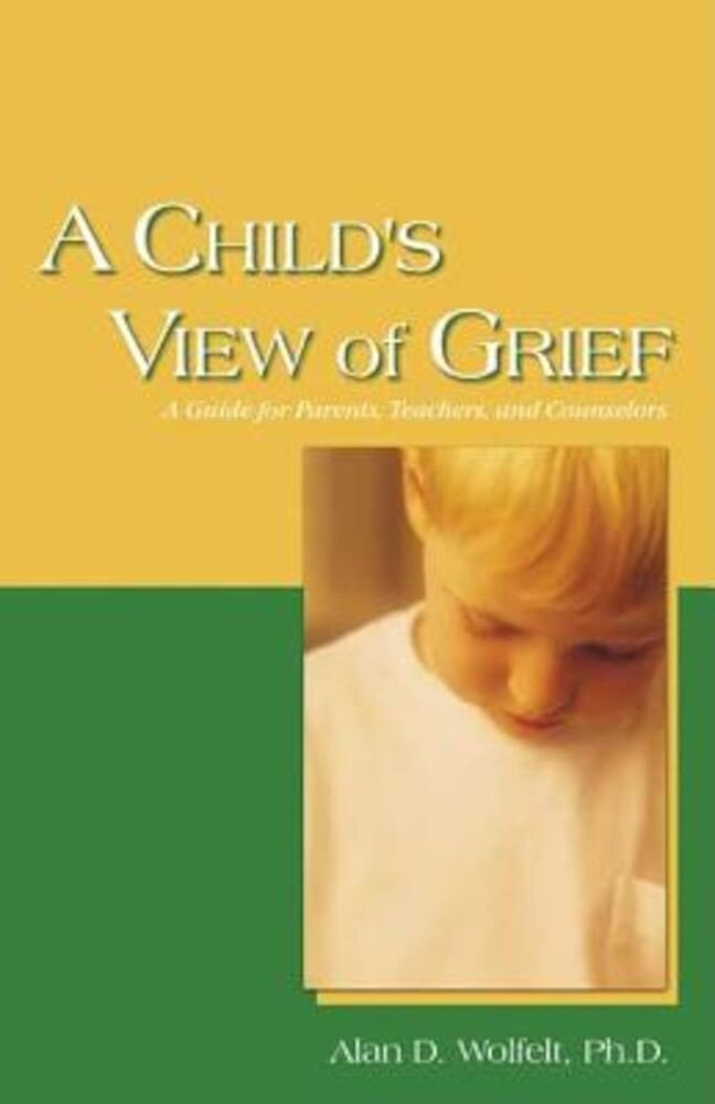 A Child's View of Grief: A Guide for Parents, Teachers, and Counselors, Paperback