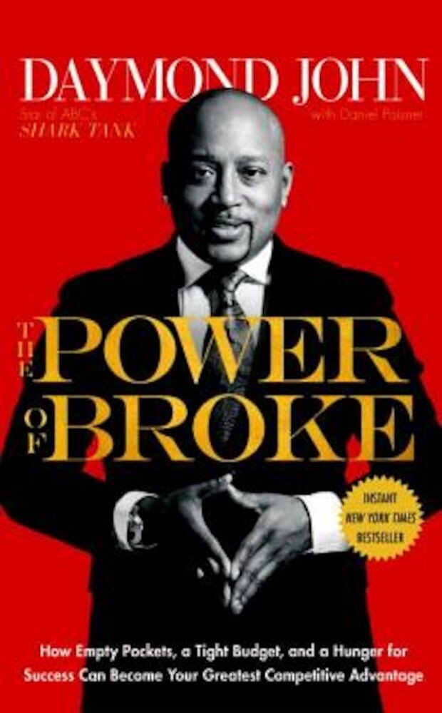 The Power of Broke: How Empty Pockets, a Tight Budget, and a Hunger for Success Can Become Your Greatest Competitive Advantage, Hardcover
