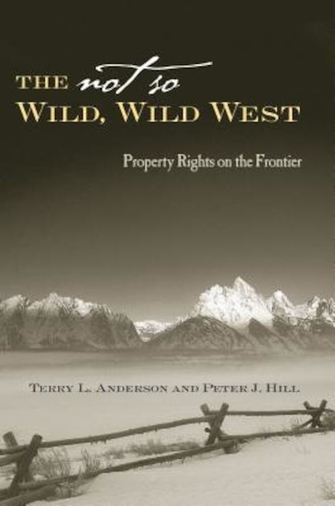 The Not So Wild, Wild West: Property Rights on the Frontier, Hardcover