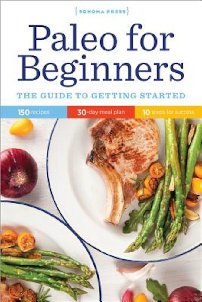 Paleo for Beginners: The Guide to Getting Started, Paperback
