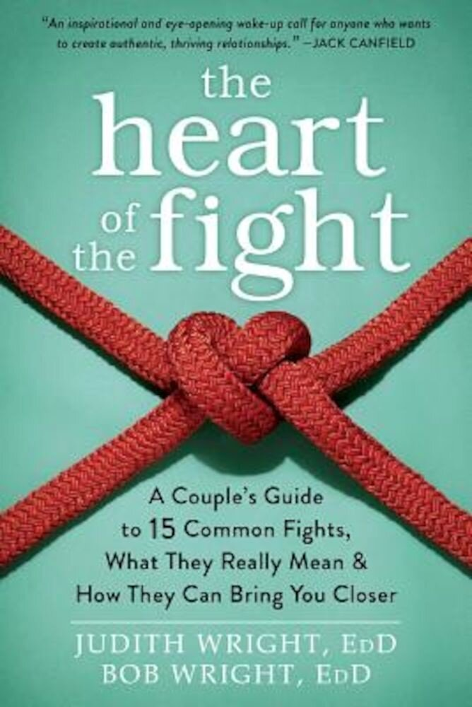 The Heart of the Fight: A Couple's Guide to Fifteen Common Fights, What They Really Mean, and How They Can Bring You Closer, Paperback