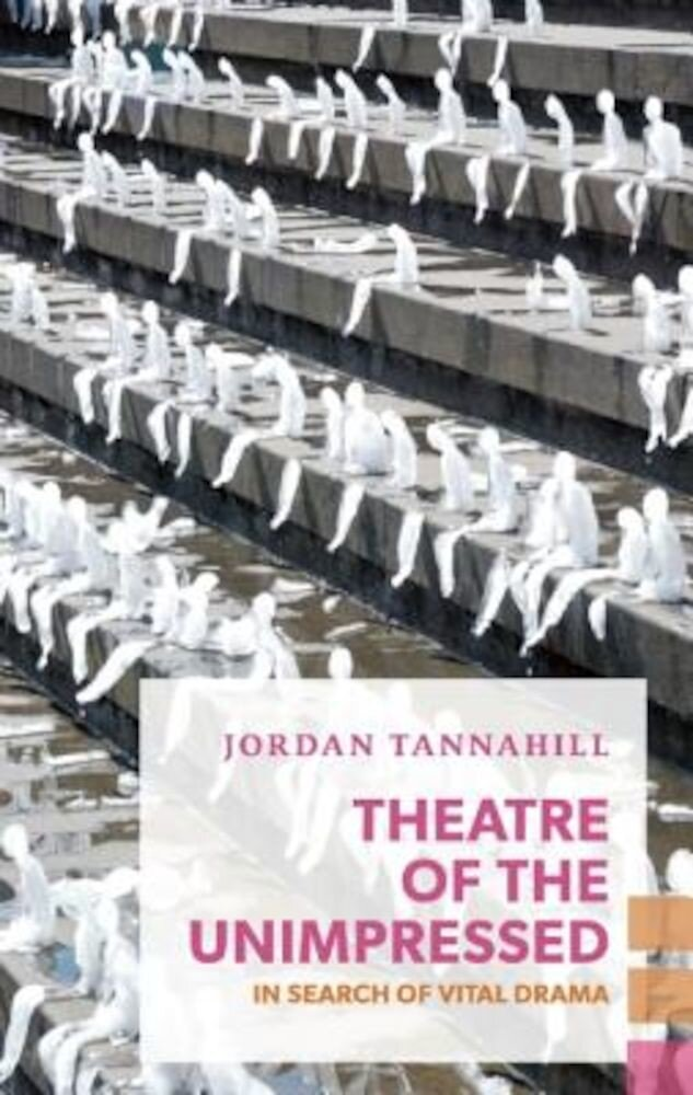 Theatre of the Unimpressed: In Search of Vital Drama, Paperback