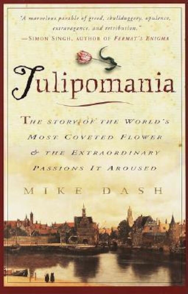 Tulipomania: The Story of the World's Most Coveted Flower & the Extraordinary Passions It Aroused, Paperback