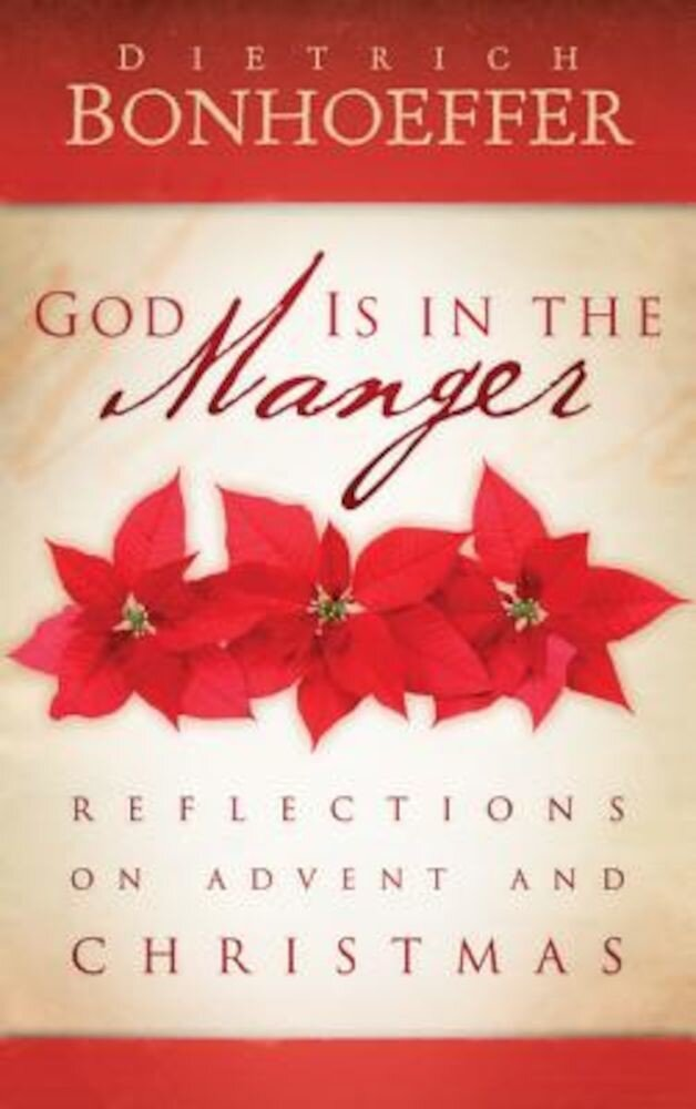 God Is in the Manger: Reflections on Advent and Christmas, Hardcover
