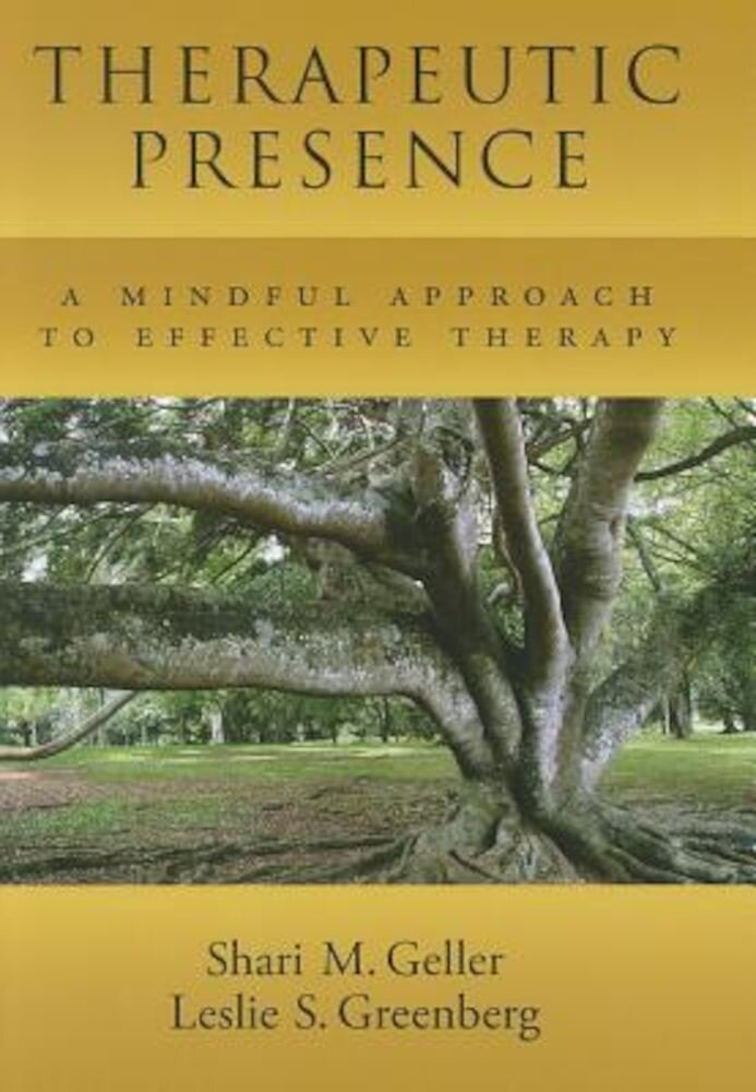 Therapeutic Presence: A Mindful Approach to Effective Therapy, Hardcover