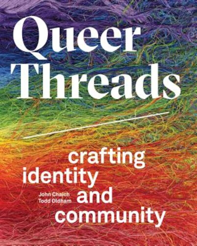 Queer Threads: Crafting Identity and Community, Hardcover