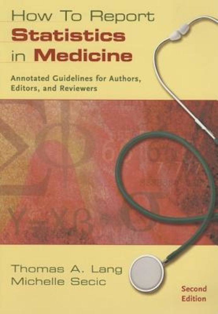 How to Report Statistics in Medicine: Annotated Guidelines for Authors, Editors, and Reviewers, Paperback