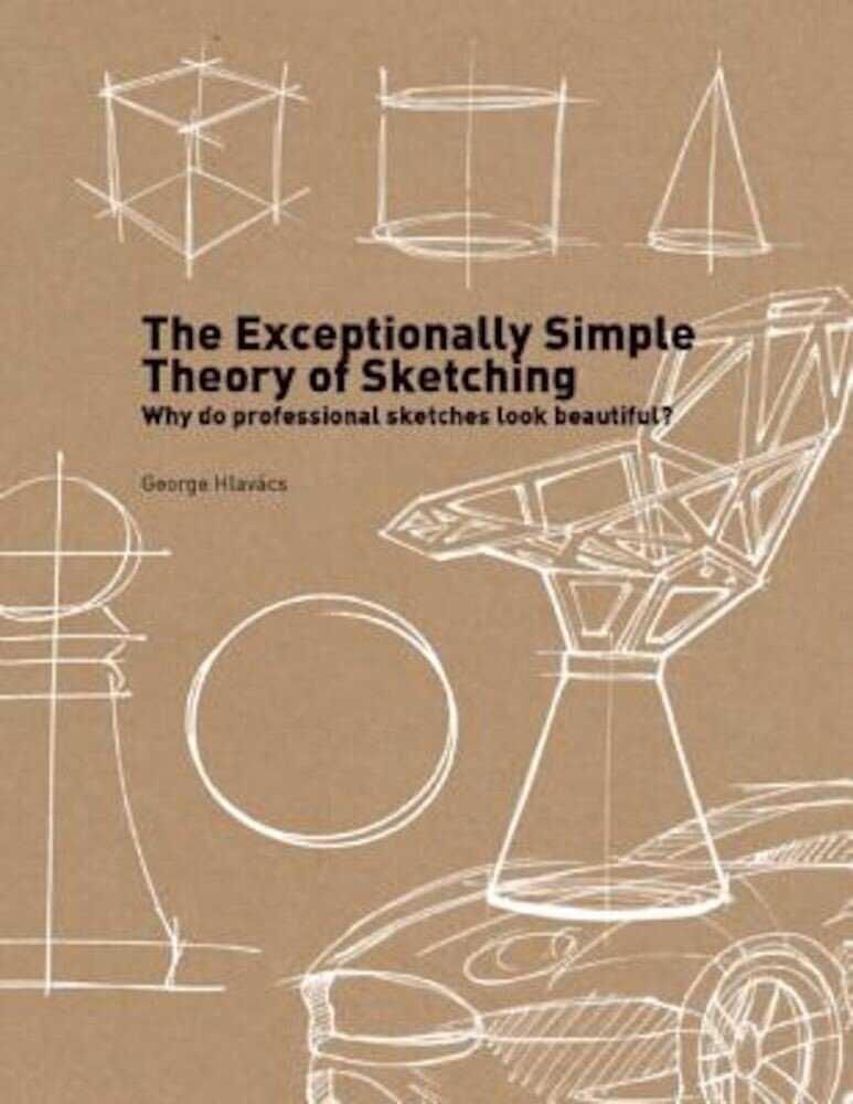 The Exceptionally Simple Theory of Sketching: Why Do Professional Sketches Look Beautiful? [With Practice Sheets], Paperback
