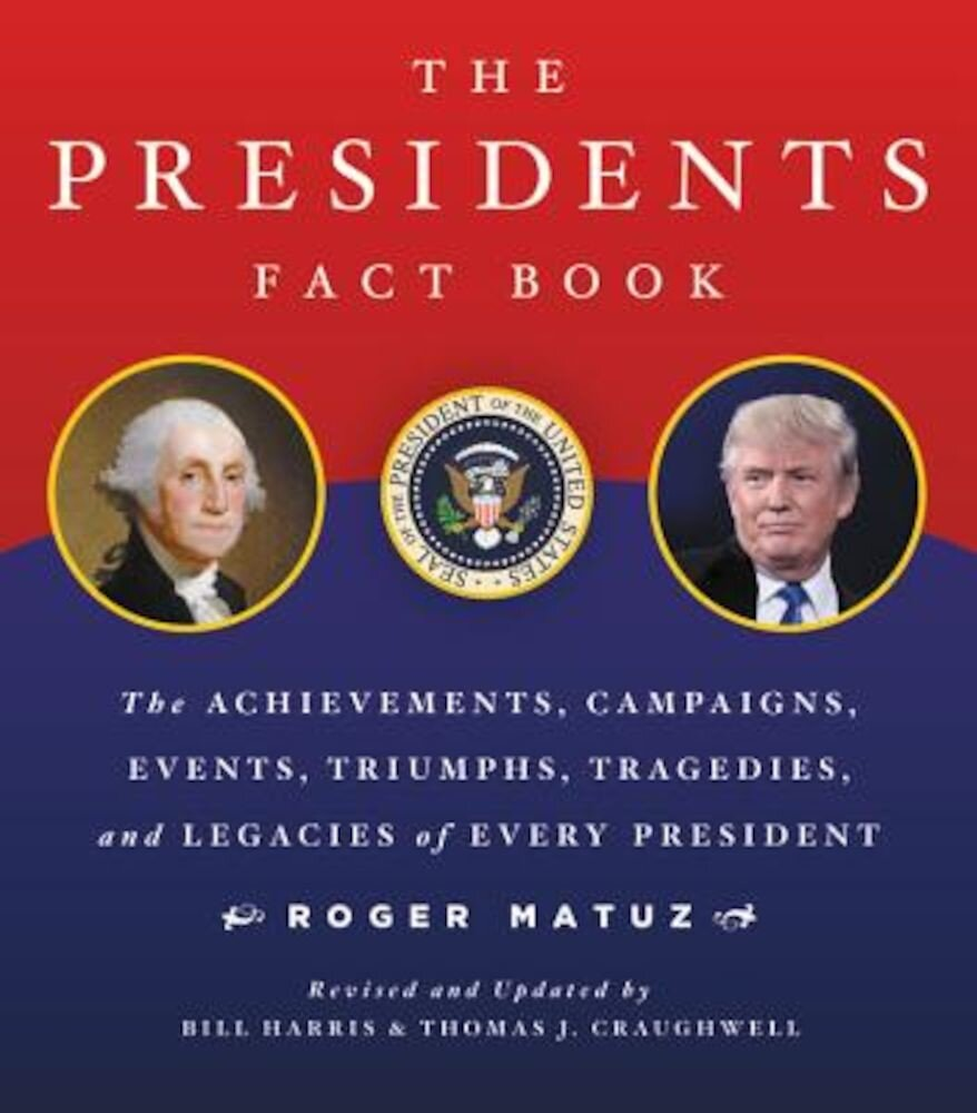 The Presidents Fact Book: The Achievements, Campaigns, Events, Triumphs, and Legacies of Every President, Paperback