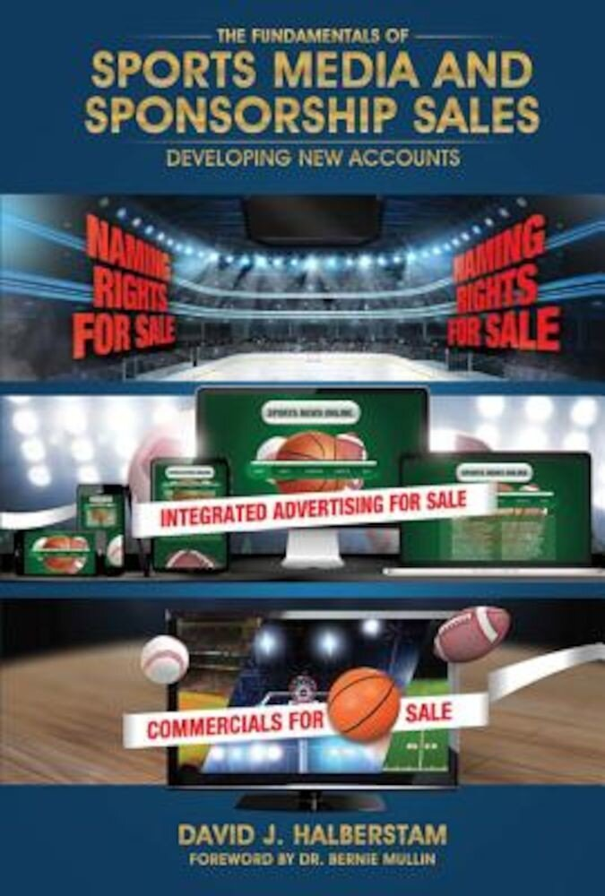 The Fundamentals of Sports Media and Sponsorship Sales: Developing New Accounts, Hardcover