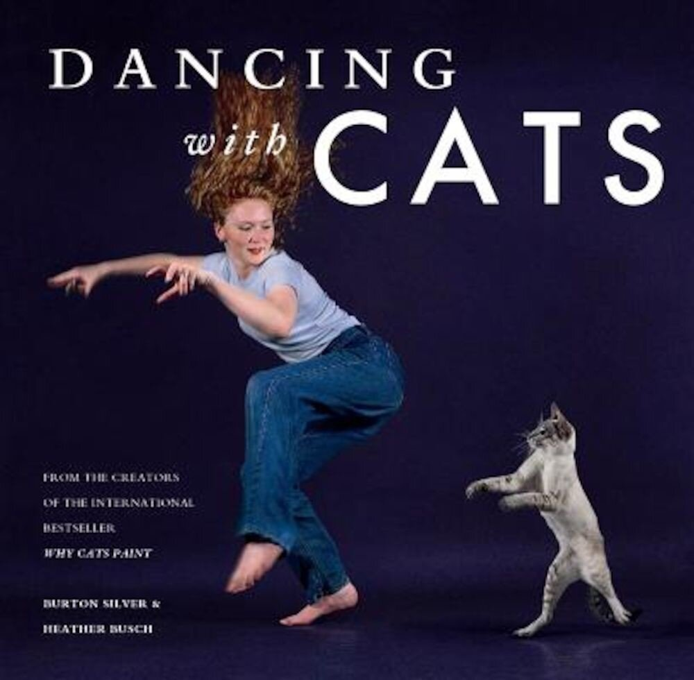 Dancing with Cats: From the Creators of the International Best Seller Why Cats Paint, Hardcover