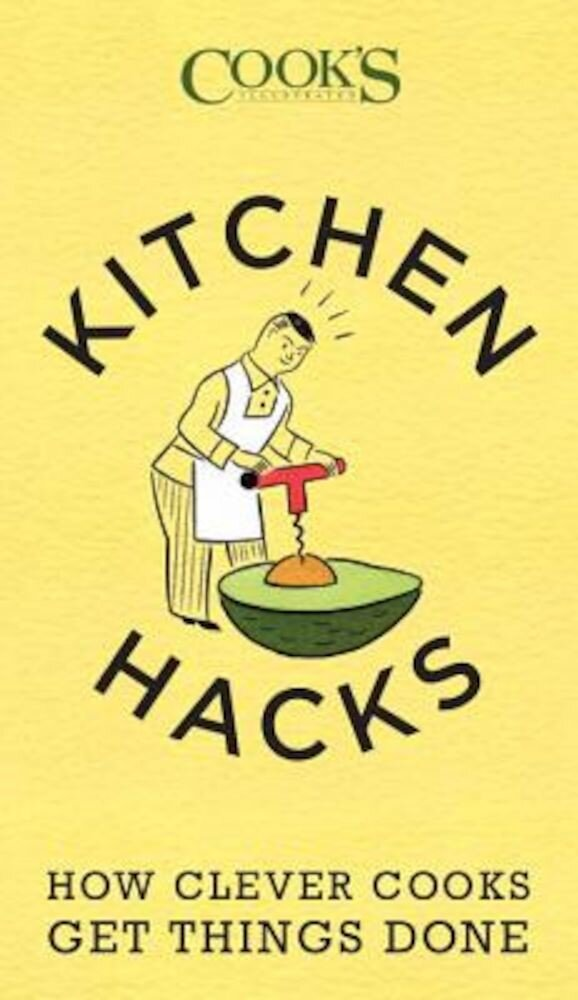Kitchen Hacks: How Clever Cooks Get Things Done, Paperback
