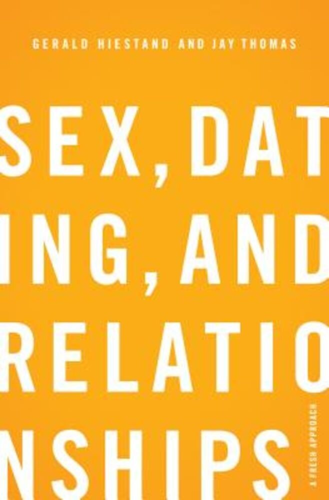Sex, Dating, and Relationships: A Fresh Approach, Paperback