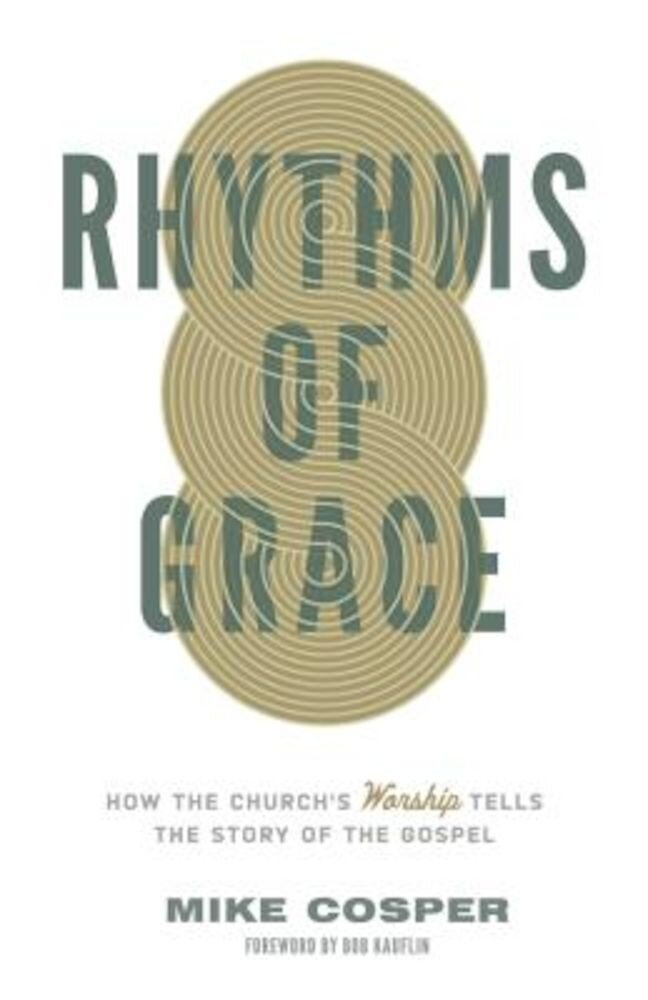 Rhythms of Grace: How the Church's Worship Tells the Story of the Gospel, Paperback