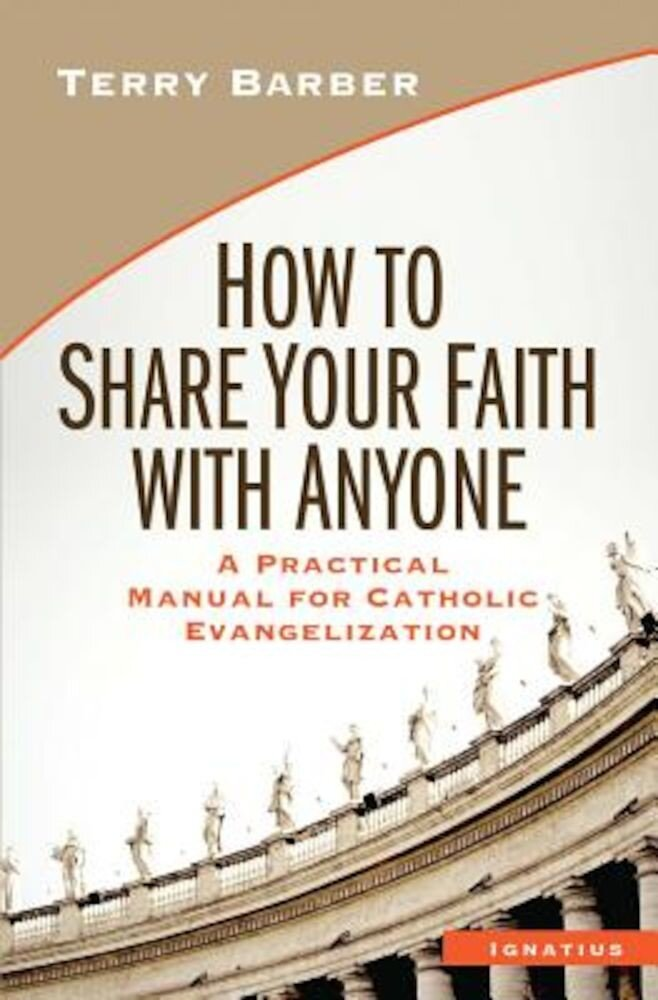 How to Share Your Faith with Anyone: A Practical Manual for Catholic Evangelization, Paperback