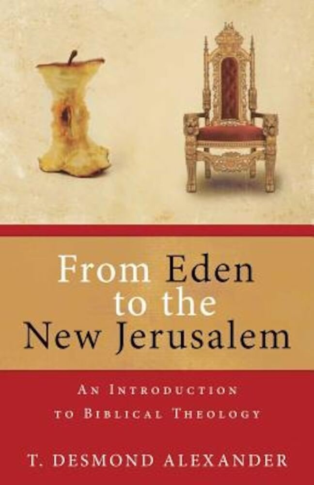 From Eden to the New Jerusalem: An Introduction to Biblical Theology, Paperback
