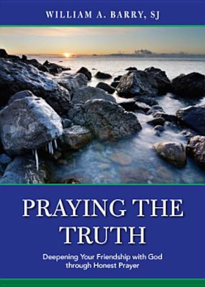 Praying the Truth: Deepening Your Friendship with God Through Honest Prayer, Paperback
