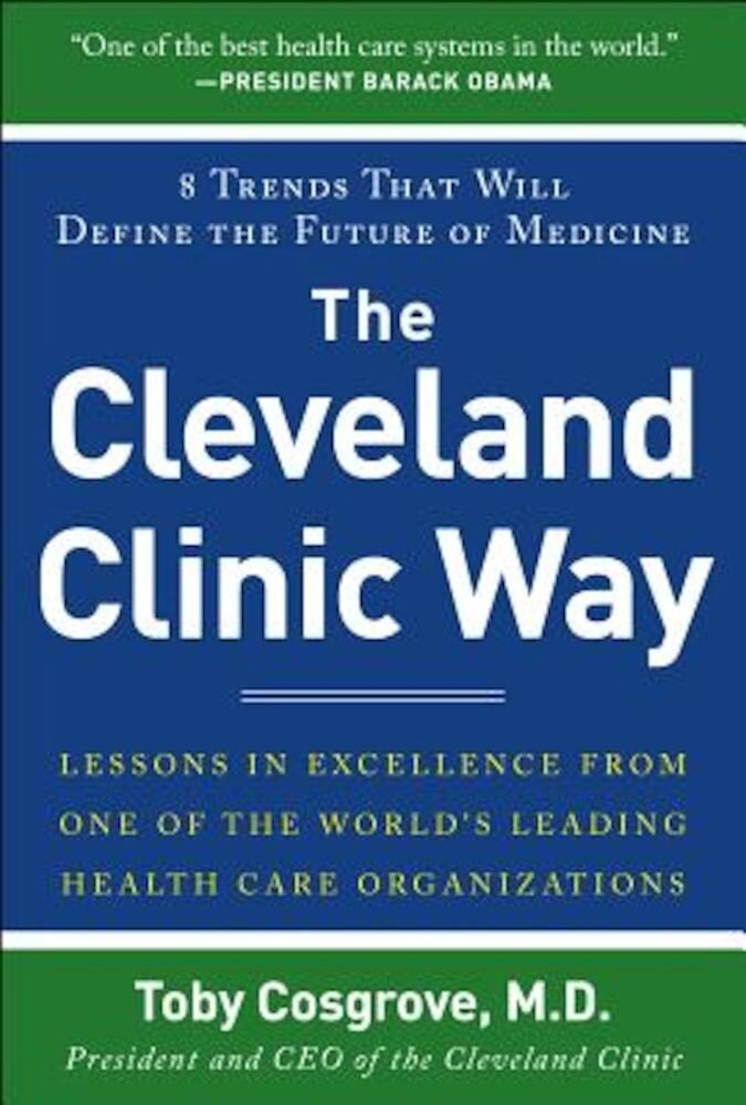 The Cleveland Clinic Way: Lessons in Excellence from One of the World's Leading Healthcare Organizations, Hardcover