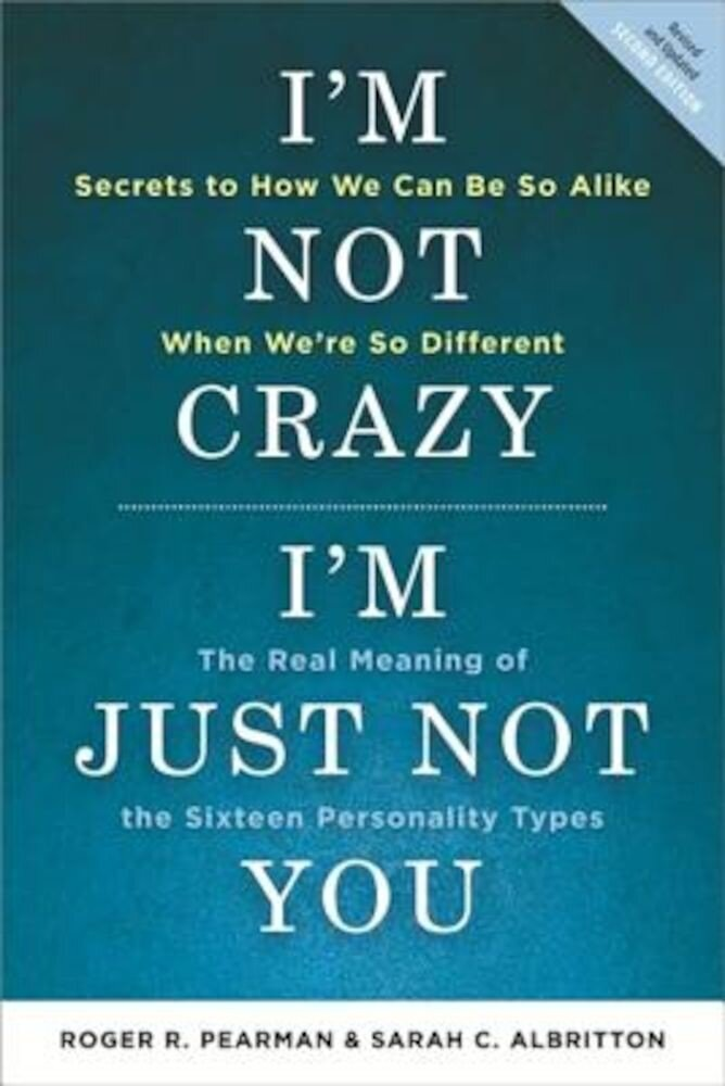 I'm Not Crazy, I'm Just Not You: The Real Meaning of the Sixteen Personality Types, Paperback