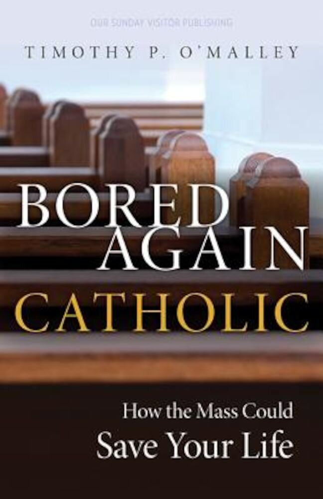 Bored Again Catholic: How the Mass Could Save Your Life (and the World's Too), Paperback
