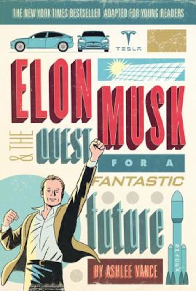 Elon Musk and the Quest for a Fantastic Future Young Readers' Edition, Hardcover