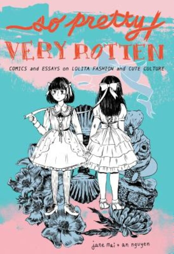 So Pretty / Very Rotten: Comics and Essays on Lolita Fashion and Cute Culture, Paperback