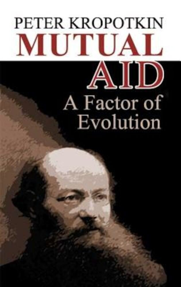 Mutual Aid: A Factor of Evolution, Paperback