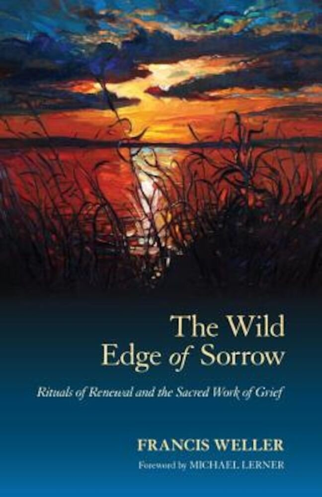The Wild Edge of Sorrow: Rituals of Renewal and the Sacred Work of Grief, Paperback