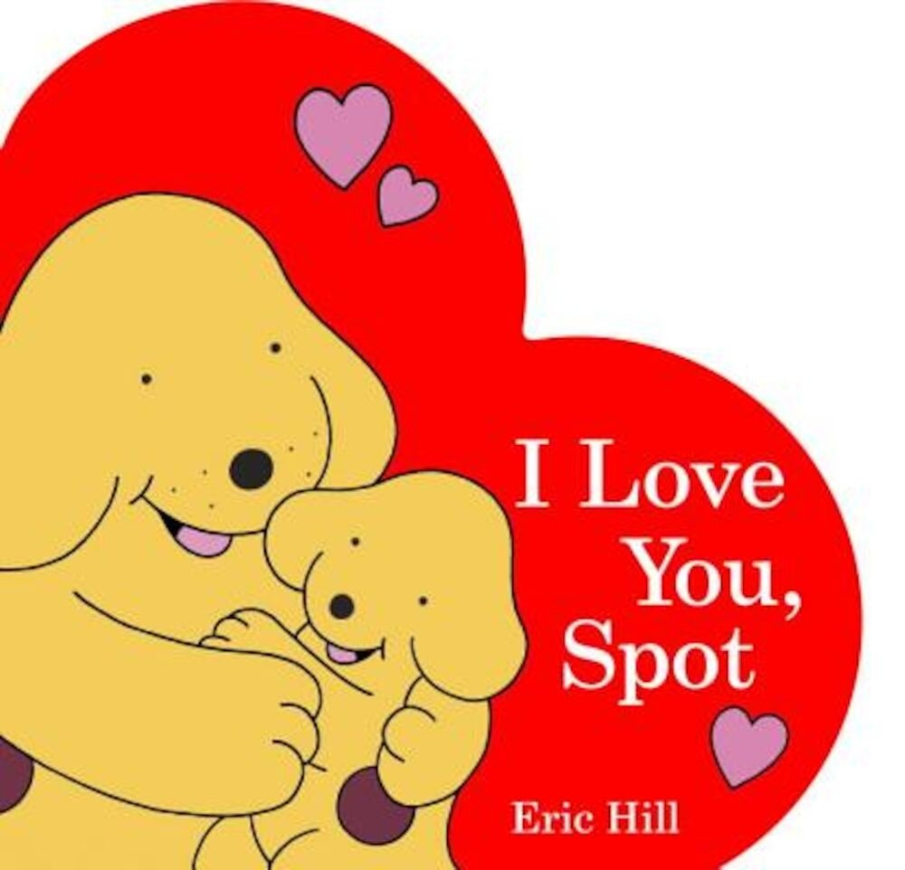 I Love You, Spot, Hardcover
