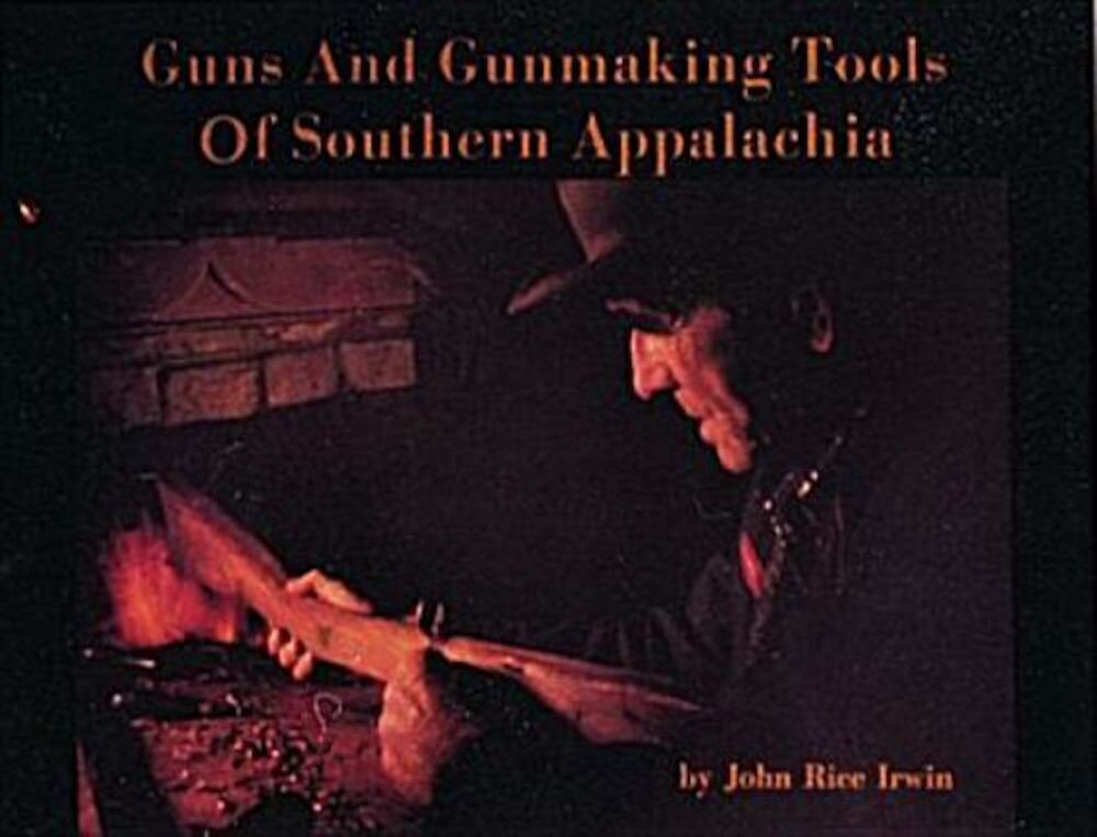 Guns and Gunmaking Tools of Southern Appalachia: The Story of the Kentucky Rifle, Paperback