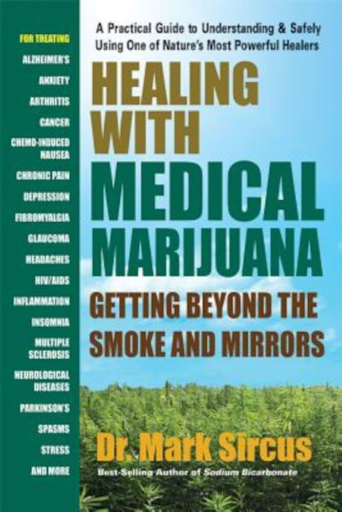Healing with Medical Marijuana: Getting Beyond the Smoke and Mirrors, Paperback