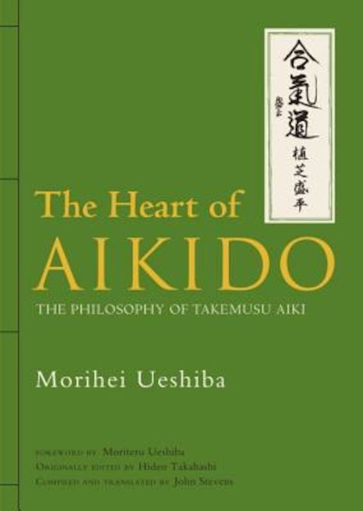 The Heart of Aikido: The Philosophy of Takemusu Aiki, Hardcover