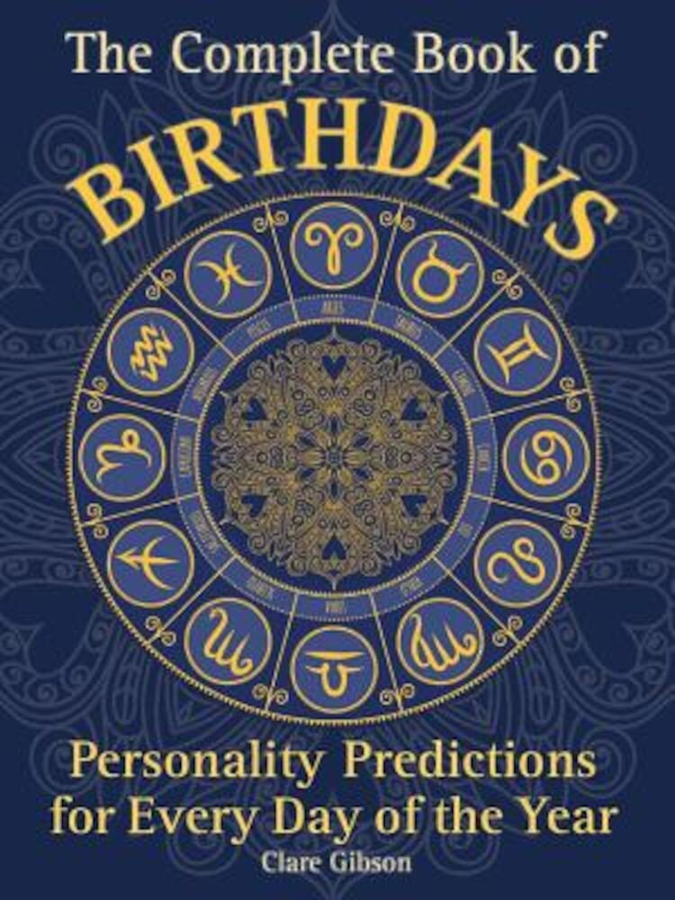 The Complete Book of Birthdays: Personality Predictions for Every Day of the Year, Paperback