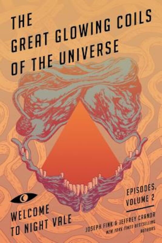 The Great Glowing Coils of the Universe: Welcome to Night Vale Episodes, Volume 2, Paperback