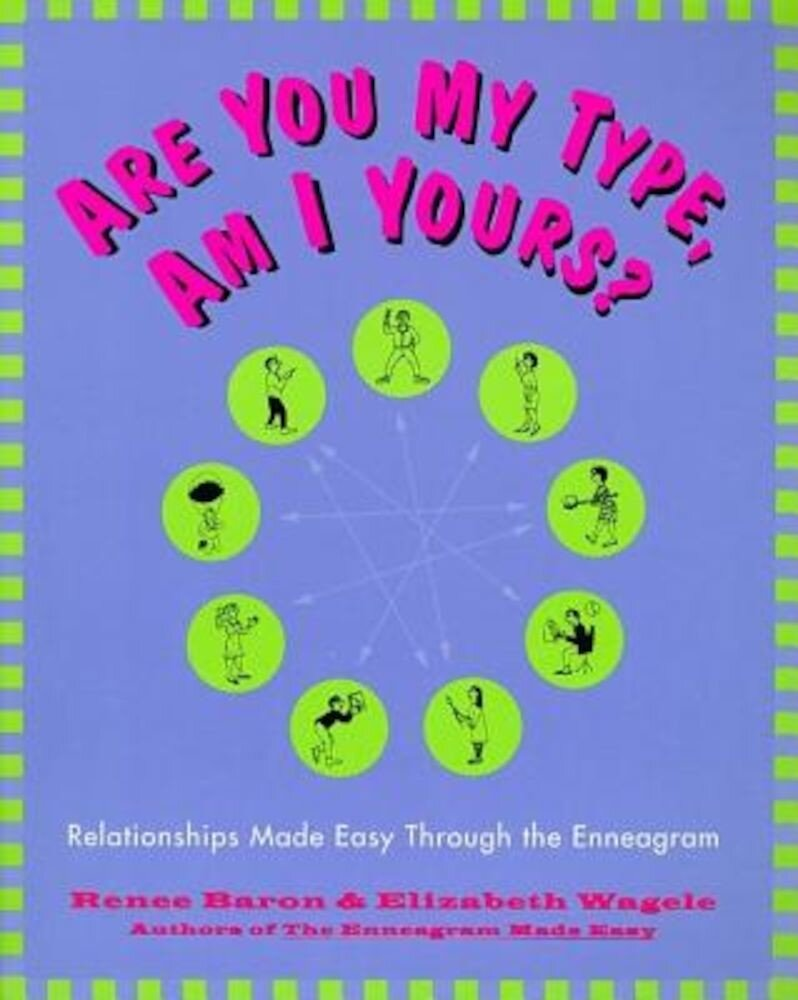 Are You My Type, Am I Yours?: Relationships Made Easy Through the Enneagram, Paperback