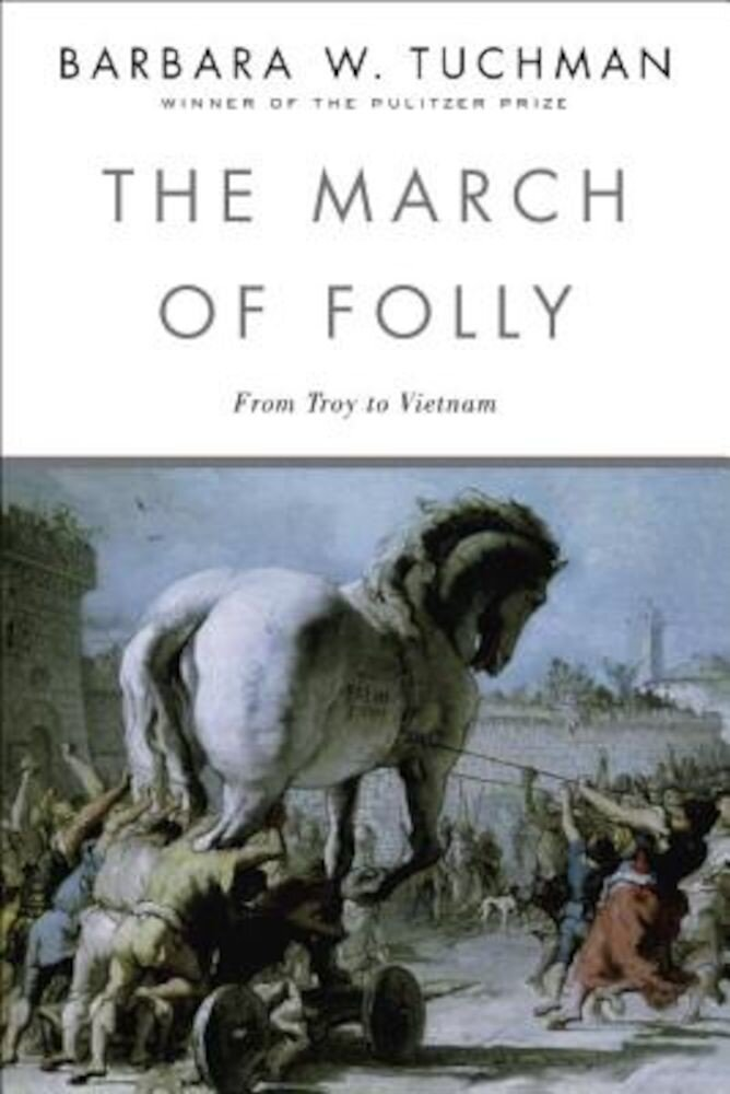 The March of Folly: From Troy to Vietnam, Paperback