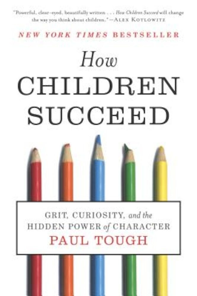 How Children Succeed: Grit, Curiosity, and the Hidden Power of Character, Paperback