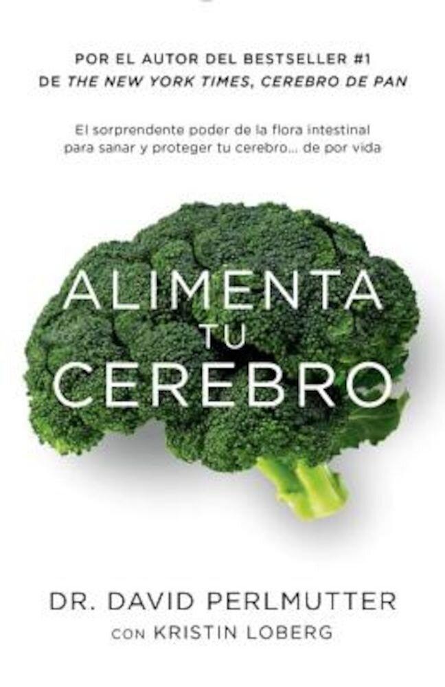 Alimenta Tu Cerebro: El Sorprendente Poder de la Flora Intestinal Para Sanar y Proteger Tu Cerebrode ...de Por Vida, Paperback