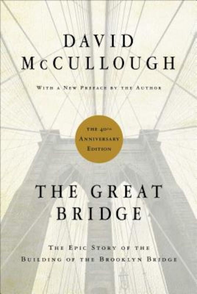 The Great Bridge: The Epic Story of the Building of the Brooklyn Bridge, Hardcover