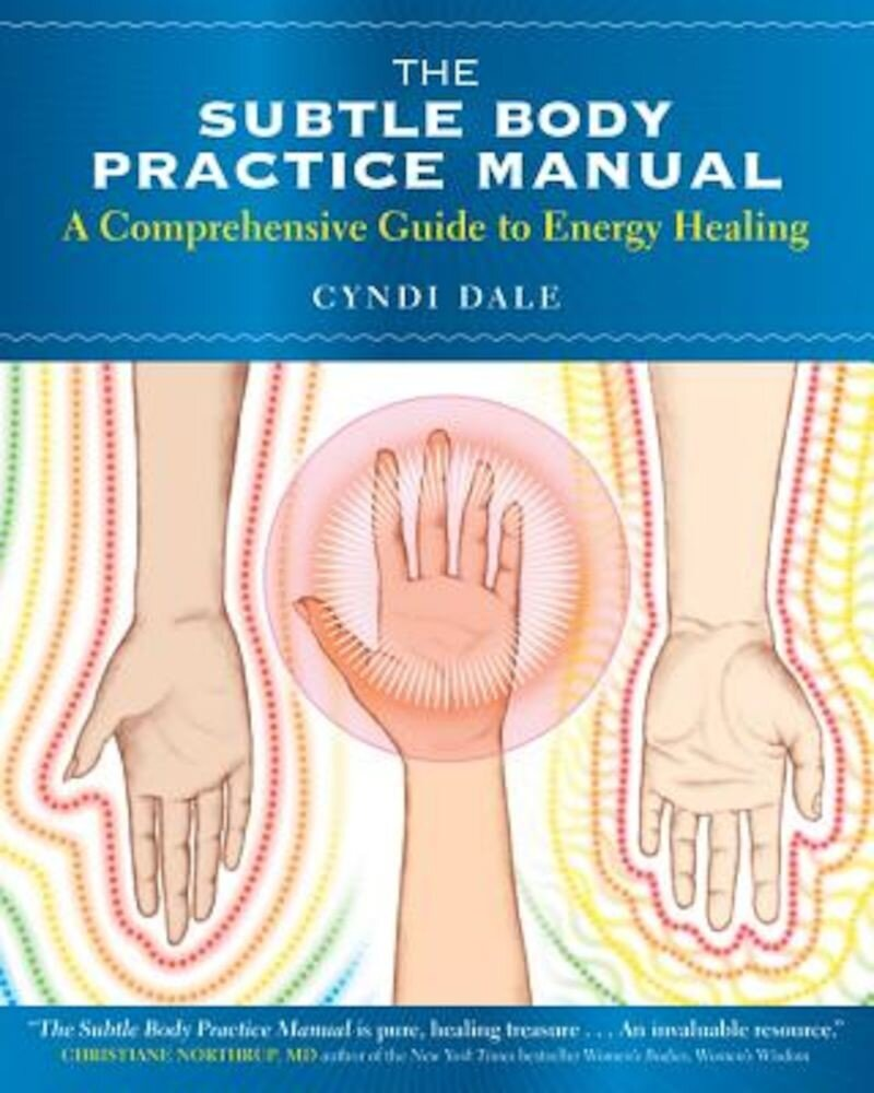 The Subtle Body Practice Manual: A Comprehensive Guide to Energy Healing, Paperback
