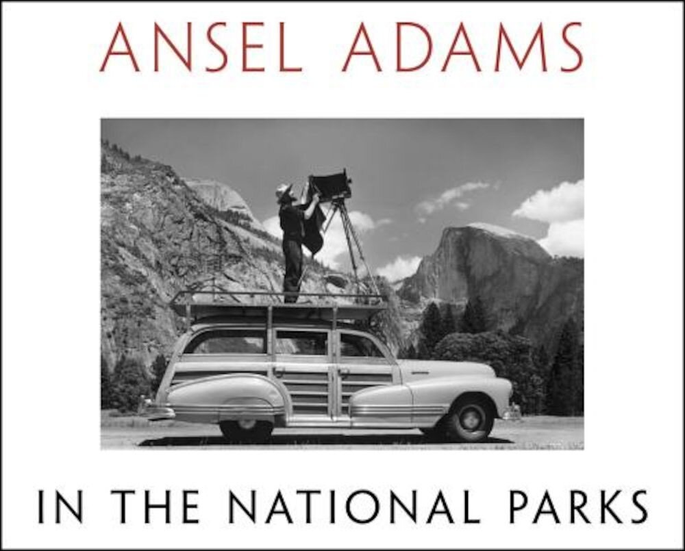 Ansel Adams in the National Parks: Photographs from America's Wild Places, Hardcover
