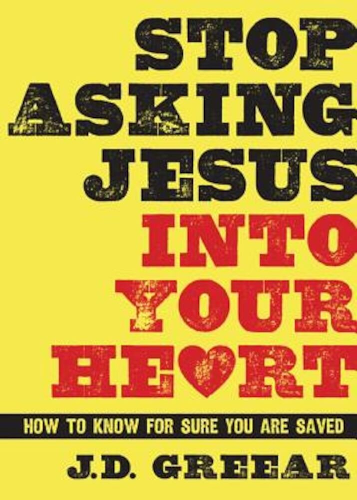 Stop Asking Jesus Into Your Heart: How to Know for Sure You Are Saved, Hardcover