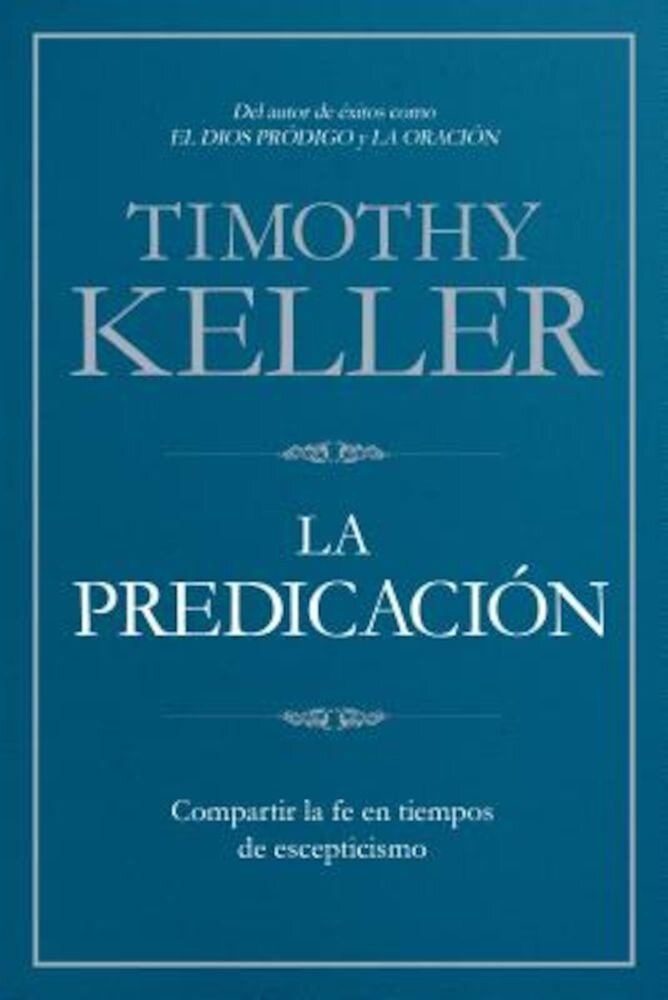 La Predicacion: Compartir La Fe En Tiempos de Escepticismo, Paperback