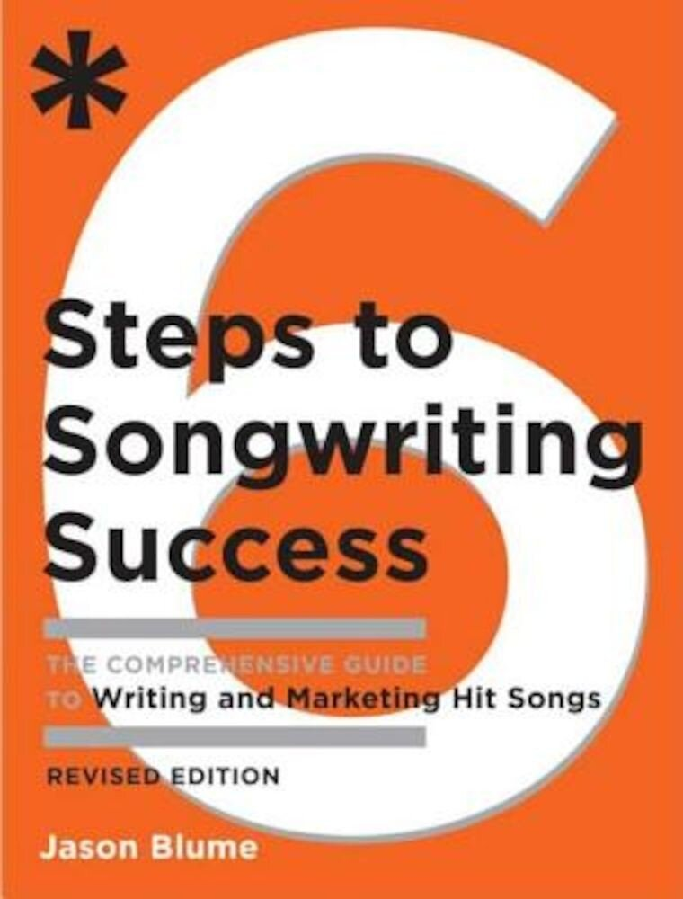 6 Steps to Songwriting Success: The Comprehensive Guide to Writing and Marketing Hit Songs, Paperback