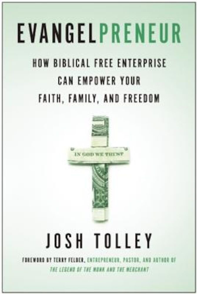Evangelpreneur: How Biblical Free Enterprise Can Empower Your Faith, Family, and Freedom, Paperback