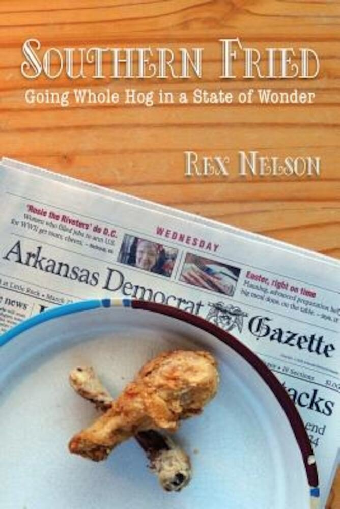 Southern Fried: Going Whole Hog in a State of Wonder, Paperback