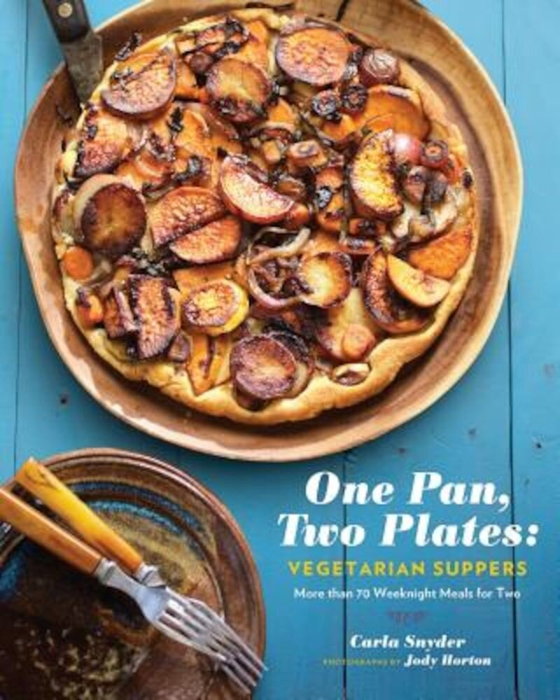 One Pan, Two Plates: Vegetarian Suppers: More Than 70 Weeknight Meals for Two, Paperback