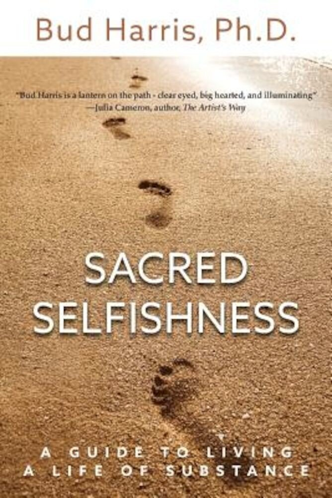 Sacred Selfishness: A Guide to Living a Life of Substance, Paperback