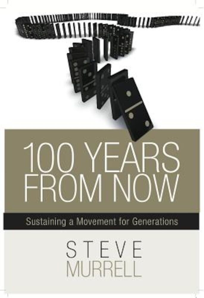 100 Years from Now: Sustaining a Movement for Generations, Paperback