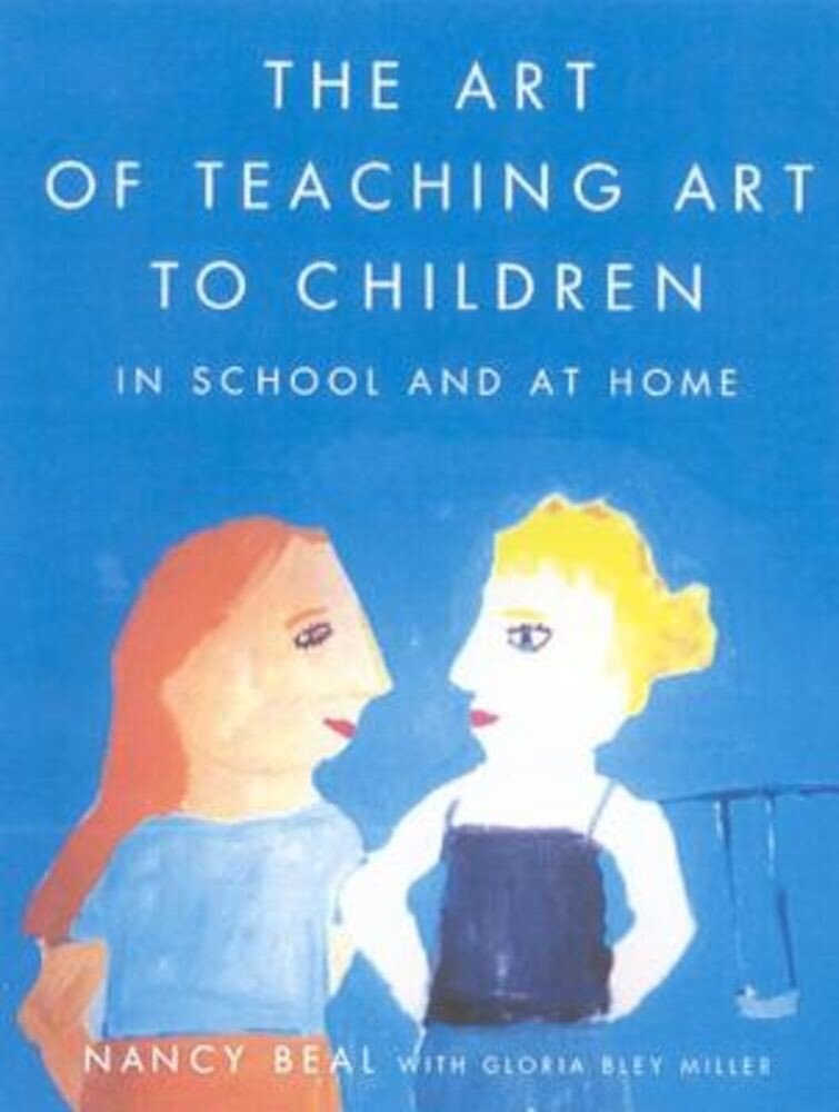 The Art of Teaching Art to Children: In School and at Home, Paperback